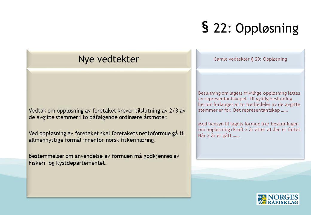 § 22: Oppløsning Nye vedtekter Gamle vedtekter § 23: Oppløsning Beslutning om lagets frivillige oppløsning fattes av representantskapet.