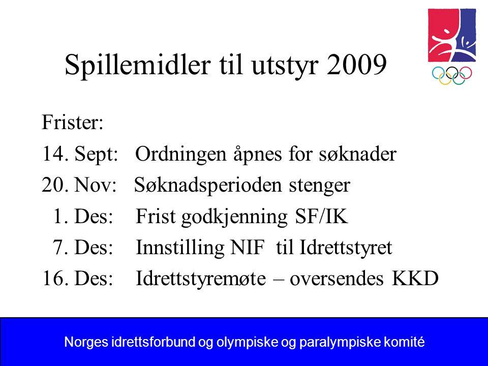 Norges idrettsforbund og olympiske og paralympiske komité 1 Spillemidler til utstyr 2009 Frister: 14.