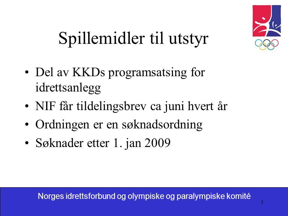 Norges idrettsforbund og olympiske og paralympiske komité 3 Spillemidler til utstyr Del av KKDs programsatsing for idrettsanlegg NIF får tildelingsbrev ca juni hvert år Ordningen er en søknadsordning Søknader etter 1.