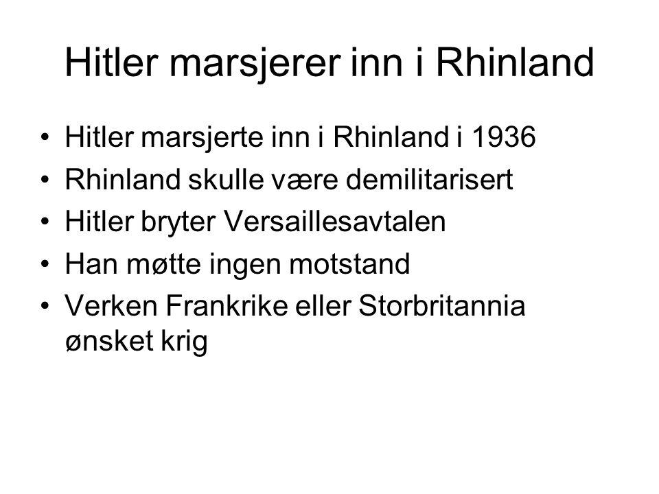 Hitler marsjerte inn i Rhinland i 1936 Rhinland skulle være demilitarisert Hitler bryter Versaillesavtalen Han møtte ingen motstand Verken Frankrike eller Storbritannia ønsket krig