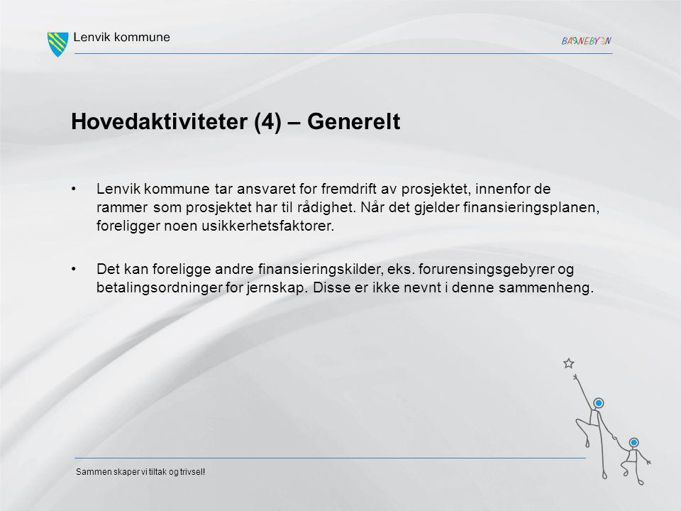 Hovedaktiviteter (4) – Generelt Lenvik kommune tar ansvaret for fremdrift av prosjektet, innenfor de rammer som prosjektet har til rådighet. Når det g