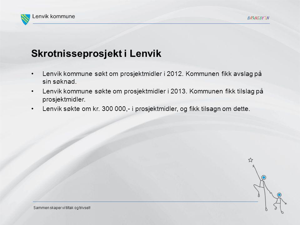 Skrotnisseprosjekt i Lenvik Lenvik kommune søkt om prosjektmidler i 2012. Kommunen fikk avslag på sin søknad. Lenvik kommune søkte om prosjektmidler i