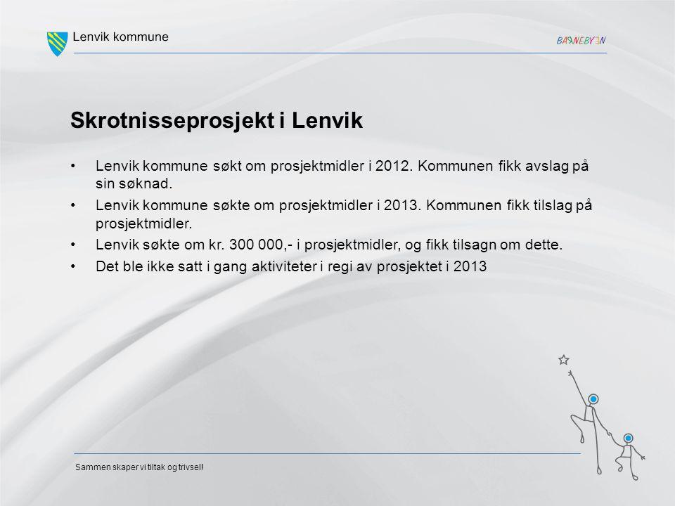 Sammen skaper vi tiltak og trivsel! Skrotnisseprosjekt i Lenvik Lenvik kommune søkt om prosjektmidler i 2012. Kommunen fikk avslag på sin søknad. Lenv