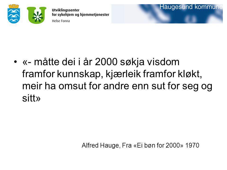 «- måtte dei i år 2000 søkja visdom framfor kunnskap, kjærleik framfor kløkt, meir ha omsut for andre enn sut for seg og sitt» Alfred Hauge, Fra «Ei b