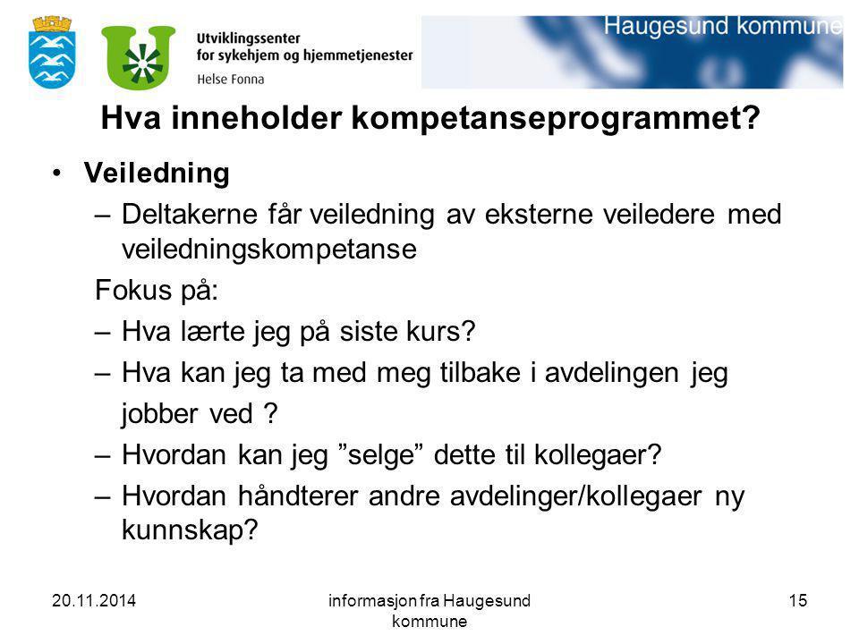 20.11.2014informasjon fra Haugesund kommune 15 Hva inneholder kompetanseprogrammet? Veiledning –Deltakerne får veiledning av eksterne veiledere med ve