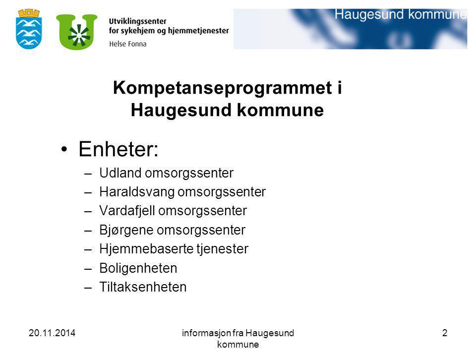 20.11.2014informasjon fra Haugesund kommune 2 Kompetanseprogrammet i Haugesund kommune Enheter: –Udland omsorgssenter –Haraldsvang omsorgssenter –Vard