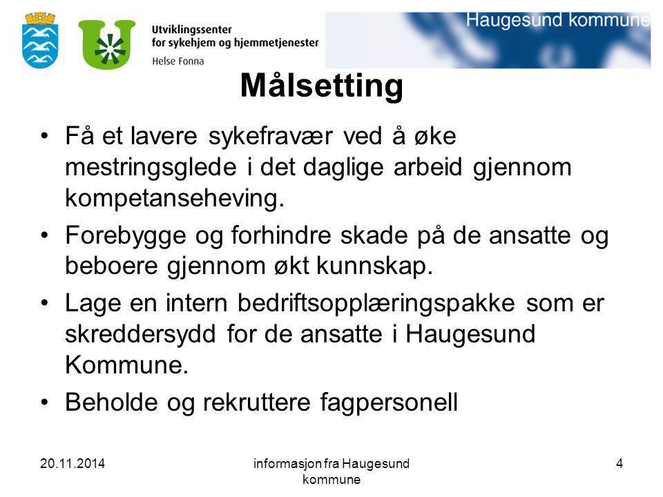 20.11.2014informasjon fra Haugesund kommune 4 Målsetting Få et lavere sykefravær ved å øke mestringsglede i det daglige arbeid gjennom kompetansehevin