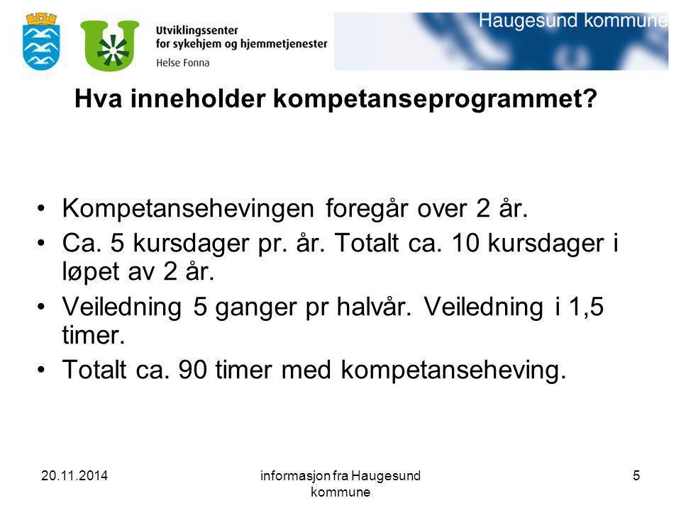 20.11.2014informasjon fra Haugesund kommune 5 Hva inneholder kompetanseprogrammet? Kompetansehevingen foregår over 2 år. Ca. 5 kursdager pr. år. Total