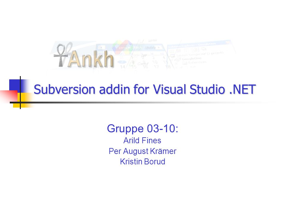 Subversion addin for Visual Studio.NET Gruppe 03-10: Arild Fines Per August Krämer Kristin Borud