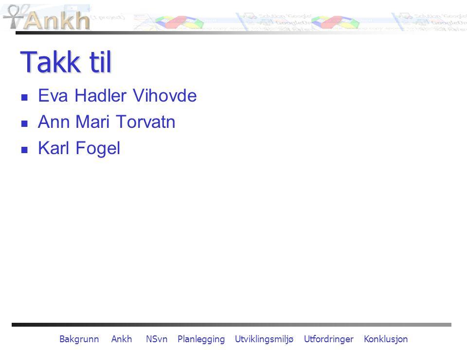 Bakgrunn Ankh NSvn Planlegging Utviklingsmiljø Utfordringer Konklusjon Takk til Eva Hadler Vihovde Ann Mari Torvatn Karl Fogel
