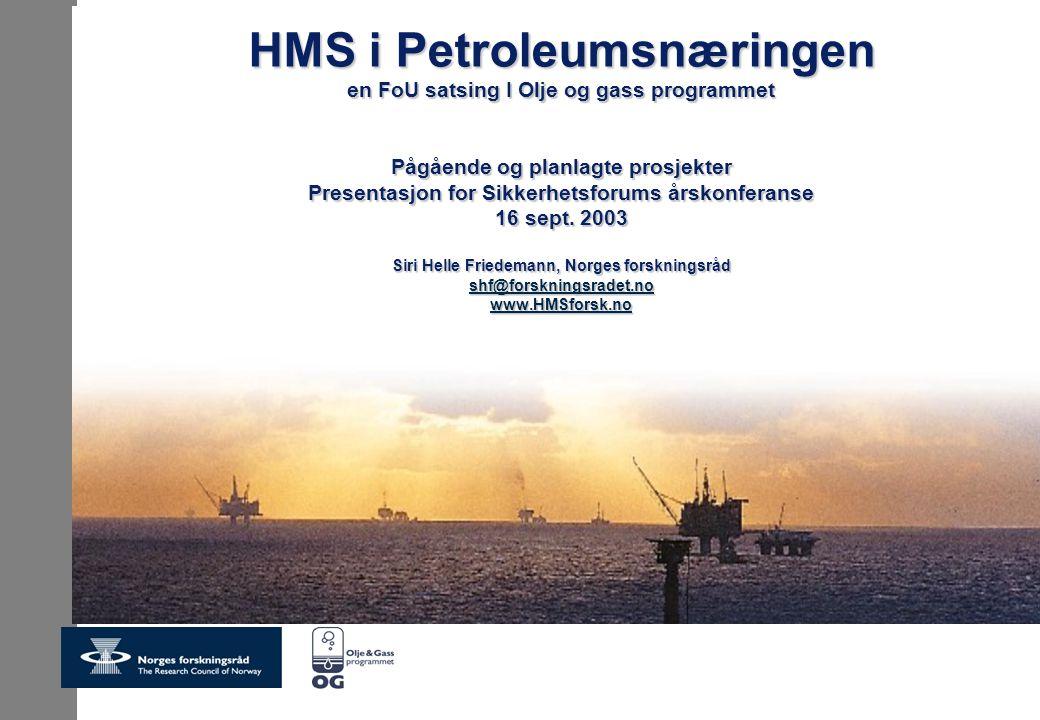 HMS i Petroleumsnæringen en FoU satsing I Olje og gass programmet Pågående og planlagte prosjekter Presentasjon for Sikkerhetsforums årskonferanse 16