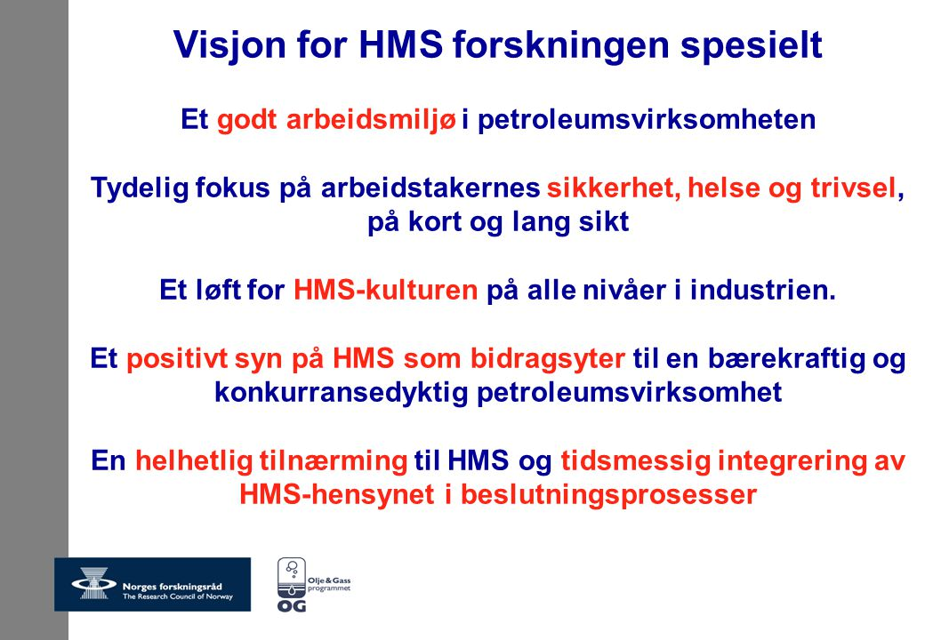 Visjon for HMS forskningen spesielt Et godt arbeidsmiljø i petroleumsvirksomheten Tydelig fokus på arbeidstakernes sikkerhet, helse og trivsel, på kor