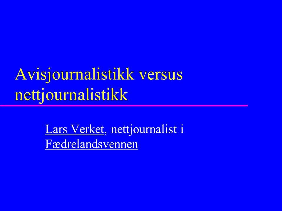 Avisjournalistikk versus nettjournalistikk Lars VerketLars Verket, nettjournalist i Fædrelandsvennen Fædrelandsvennen