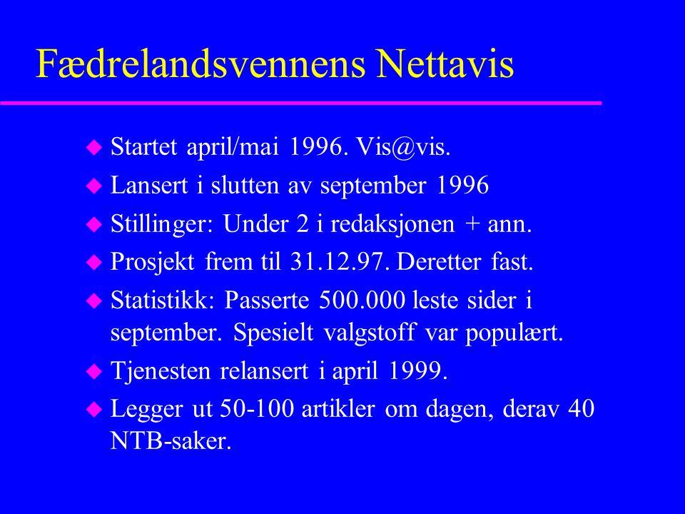 Fædrelandsvennens Nettavis u Startet april/mai 1996. Vis@vis. u Lansert i slutten av september 1996 u Stillinger: Under 2 i redaksjonen + ann. u Prosj