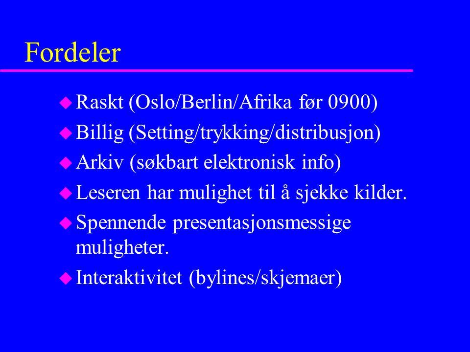 Fordeler u Raskt (Oslo/Berlin/Afrika før 0900) u Billig (Setting/trykking/distribusjon) u Arkiv (søkbart elektronisk info) u Leseren har mulighet til å sjekke kilder.