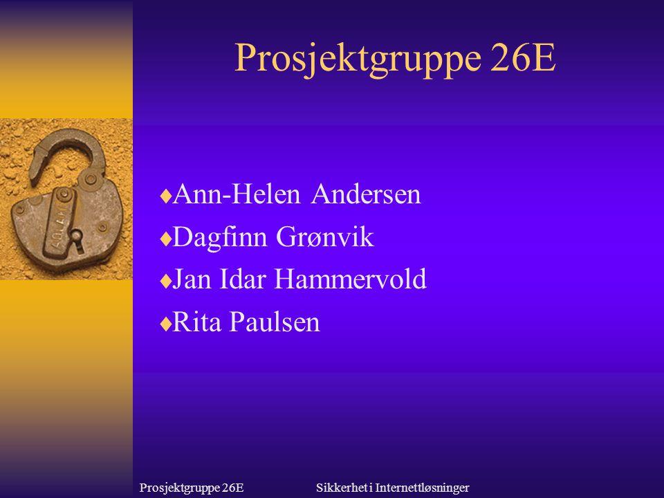 Prosjektgruppe 26ESikkerhet i Internettløsninger Prosjektgruppe 26E  Ann-Helen Andersen  Dagfinn Grønvik  Jan Idar Hammervold  Rita Paulsen