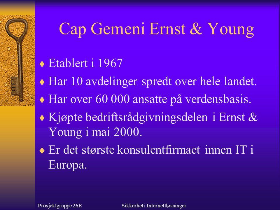Prosjektgruppe 26ESikkerhet i Internettløsninger Cap Gemeni Ernst & Young  Etablert i 1967  Har 10 avdelinger spredt over hele landet.