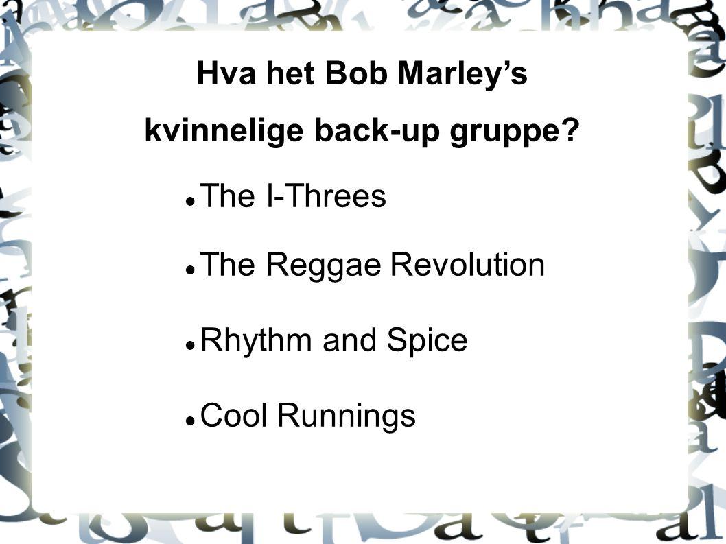 Hva het Bob Marley's kvinnelige back-up gruppe? The I-Threes The Reggae Revolution Rhythm and Spice Cool Runnings