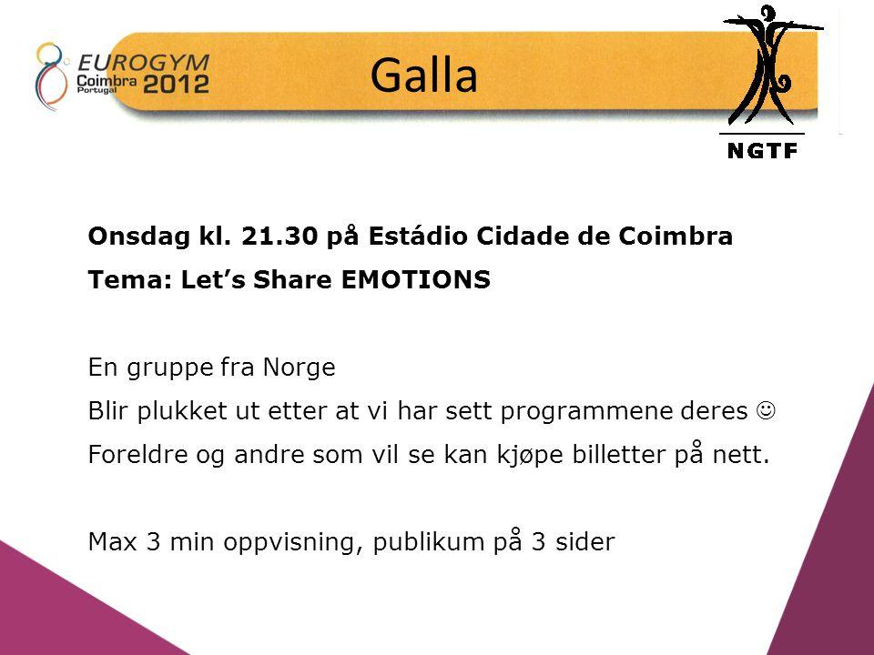 Galla Onsdag kl. 21.30 på Estádio Cidade de Coimbra Tema: Let's Share EMOTIONS En gruppe fra Norge Blir plukket ut etter at vi har sett programmene de