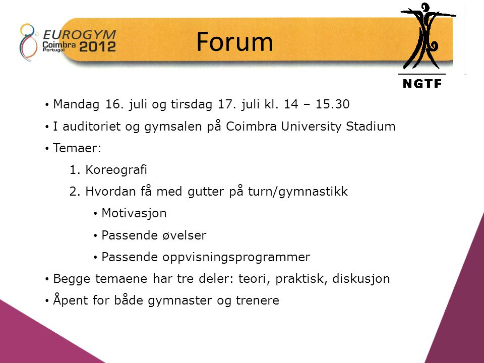 Forum Mandag 16. juli og tirsdag 17. juli kl. 14 – 15.30 I auditoriet og gymsalen på Coimbra University Stadium Temaer: 1. Koreografi 2. Hvordan få me