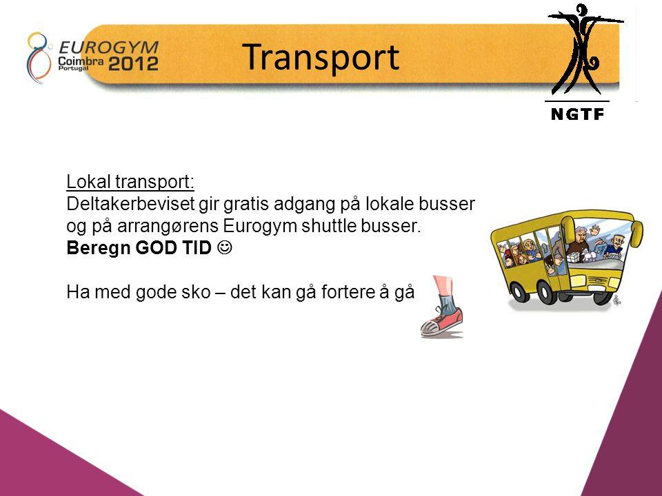 Transport Lokal transport: Deltakerbeviset gir gratis adgang på lokale busser og på arrangørens Eurogym shuttle busser. Beregn GOD TID Ha med gode sko