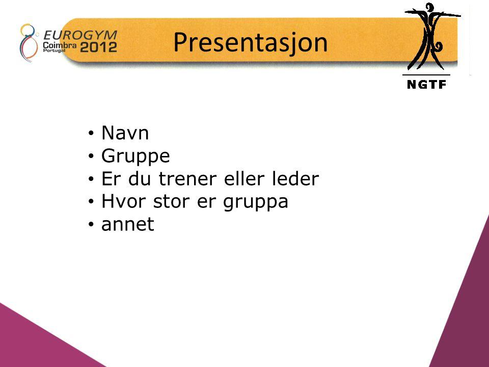 Presentasjon Navn Gruppe Er du trener eller leder Hvor stor er gruppa annet