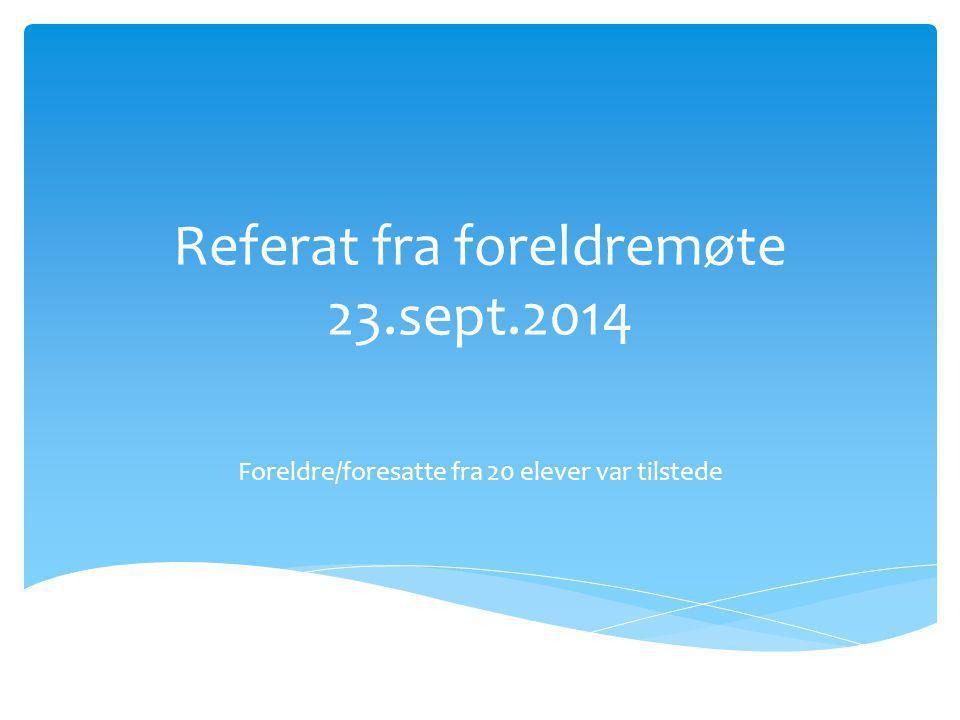 Referat fra foreldremøte 23.sept.2014 Foreldre/foresatte fra 20 elever var tilstede