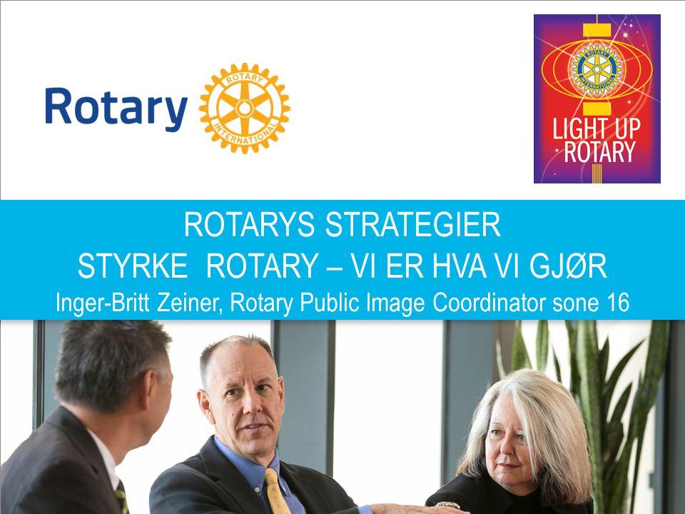 NORFO 08.02.2014 | 1 ROTARYS STRATEGIER STYRKE ROTARY – VI ER HVA VI GJØR Inger-Britt Zeiner, Rotary Public Image Coordinator sone 16