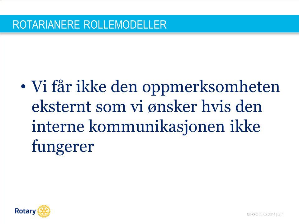 NORFO 08.02.2014 | 37 ROTARIANERE ROLLEMODELLER Vi får ikke den oppmerksomheten eksternt som vi ønsker hvis den interne kommunikasjonen ikke fungerer