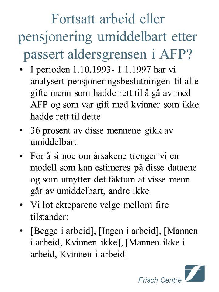 Frisch Centre Fortsatt arbeid eller pensjonering umiddelbart etter passert aldersgrensen i AFP? I perioden 1.10.1993- 1.1.1997 har vi analysert pensjo