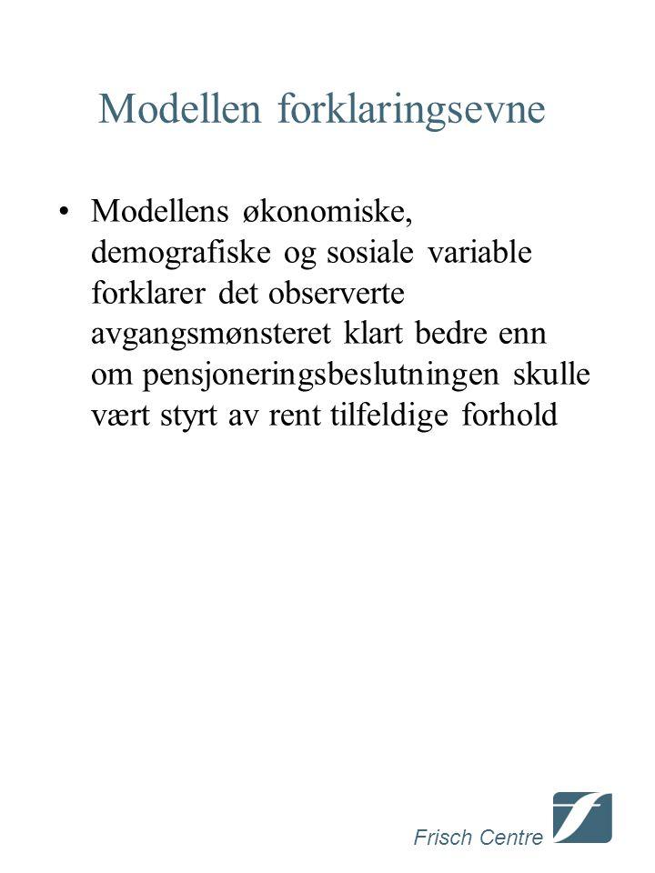 Frisch Centre Modellen forklaringsevne Modellens økonomiske, demografiske og sosiale variable forklarer det observerte avgangsmønsteret klart bedre enn om pensjoneringsbeslutningen skulle vært styrt av rent tilfeldige forhold
