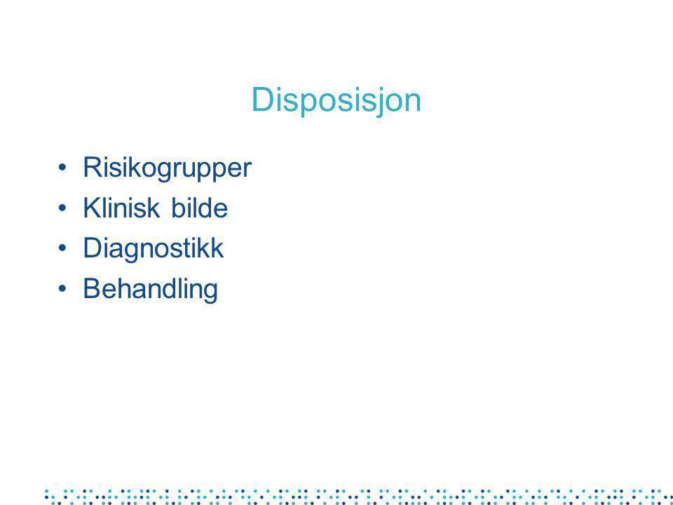 Disposisjon Risikogrupper Klinisk bilde Diagnostikk Behandling