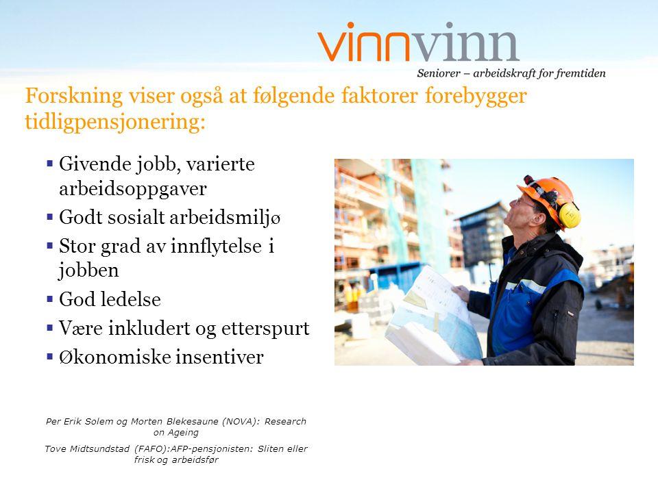 Forskning viser også at følgende faktorer forebygger tidligpensjonering:  Givende jobb, varierte arbeidsoppgaver  Godt sosialt arbeidsmilj ø  Stor