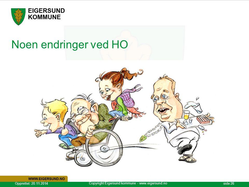 Copyright Eigersund kommune - www.eigersund.no Opprettet: 20.11.2014side 26 Noen endringer ved HO
