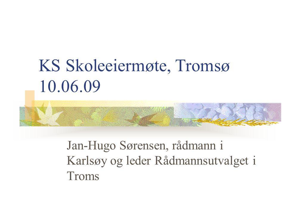 KS Skoleeiermøte, Tromsø 10.06.09 Jan-Hugo Sørensen, rådmann i Karlsøy og leder Rådmannsutvalget i Troms