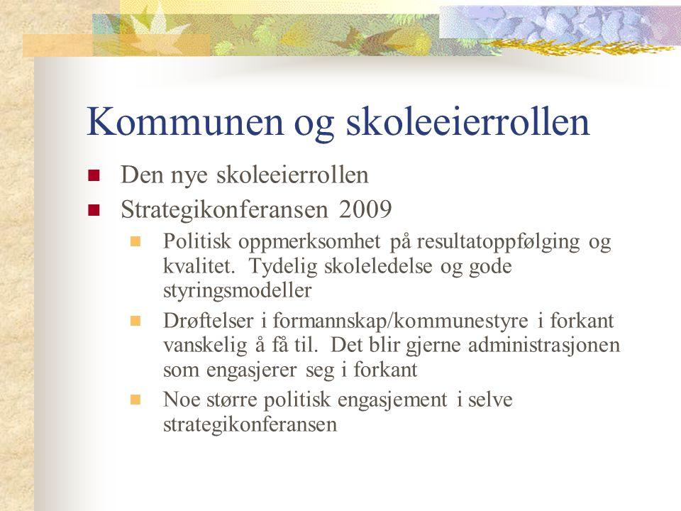 Kommunen og skoleeierrollen Den nye skoleeierrollen Strategikonferansen 2009 Politisk oppmerksomhet på resultatoppfølging og kvalitet.