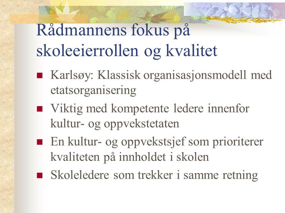 Rådmannens fokus på skoleeierrollen og kvalitet Karlsøy: Klassisk organisasjonsmodell med etatsorganisering Viktig med kompetente ledere innenfor kultur- og oppvekstetaten En kultur- og oppvekstsjef som prioriterer kvaliteten på innholdet i skolen Skoleledere som trekker i samme retning