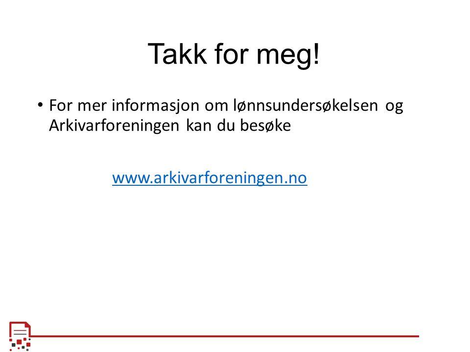 Takk for meg! For mer informasjon om lønnsundersøkelsen og Arkivarforeningen kan du besøke www.arkivarforeningen.no