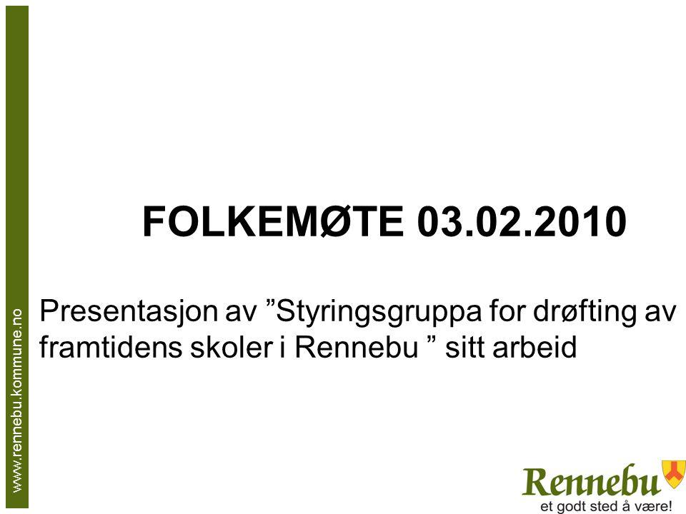 FOLKEMØTE 03.02.2010 Presentasjon av Styringsgruppa for drøfting av framtidens skoler i Rennebu sitt arbeid