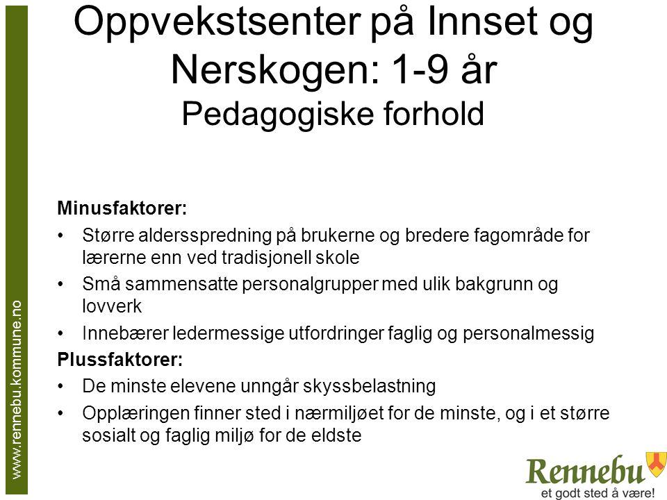 Oppvekstsenter på Innset og Nerskogen: 1-9 år Pedagogiske forhold Minusfaktorer: Større aldersspredning på brukerne og bredere fagområde for lærerne e