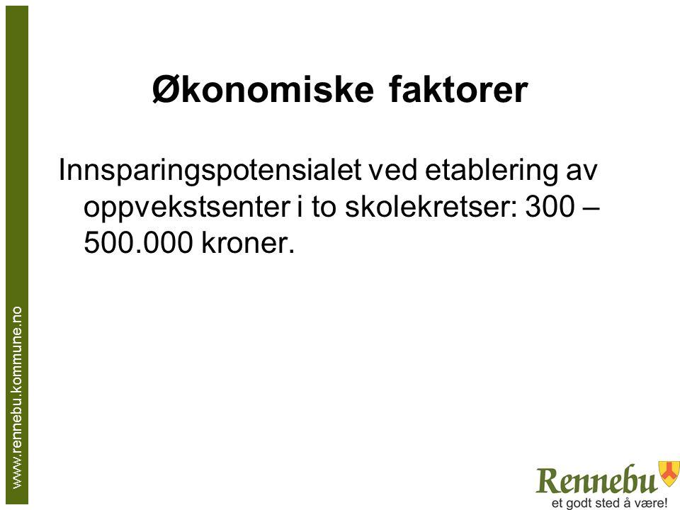 Økonomiske faktorer Innsparingspotensialet ved etablering av oppvekstsenter i to skolekretser: 300 – 500.000 kroner. www.rennebu.kommune.no