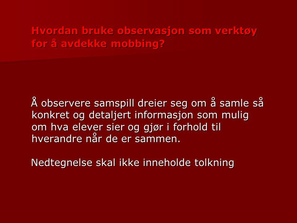 Hvordan bruke observasjon som verktøy for å avdekke mobbing? Hvordan bruke observasjon som verktøy for å avdekke mobbing? Å observere samspill dreier