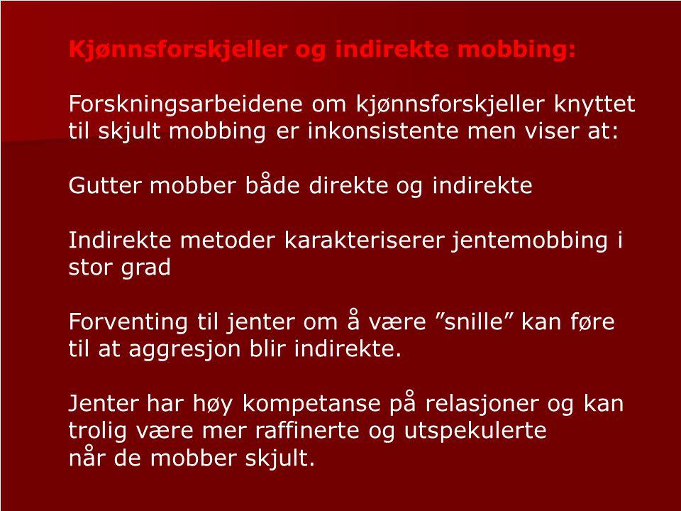 Kjønnsforskjeller og indirekte mobbing: Forskningsarbeidene om kjønnsforskjeller knyttet til skjult mobbing er inkonsistente men viser at: Gutter mobb