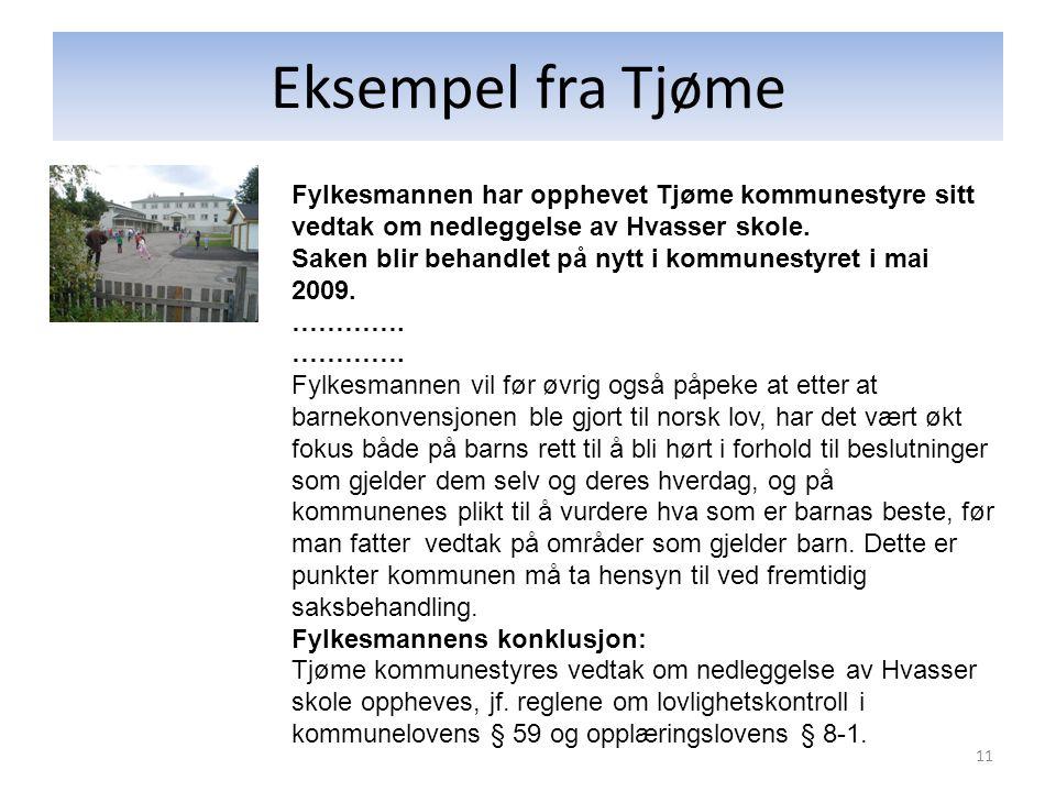 Eksempel fra Tjøme 11 Fylkesmannen har opphevet Tjøme kommunestyre sitt vedtak om nedleggelse av Hvasser skole.