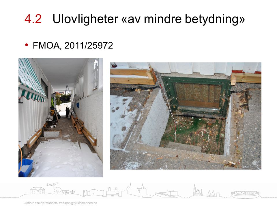 FMOA, 2011/25972 4.2Ulovligheter «av mindre betydning» Jens Helte Hermansen / fmoajhh@fylkesmannen.no