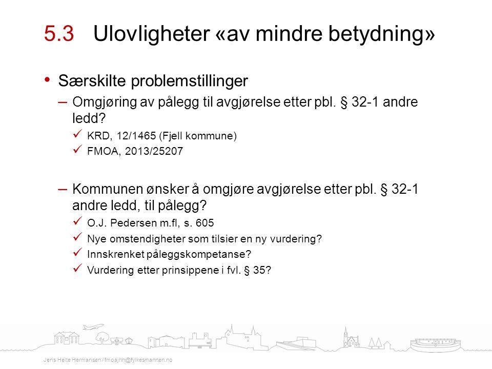 Særskilte problemstillinger – Omgjøring av pålegg til avgjørelse etter pbl. § 32-1 andre ledd? KRD, 12/1465 (Fjell kommune) FMOA, 2013/25207 – Kommune