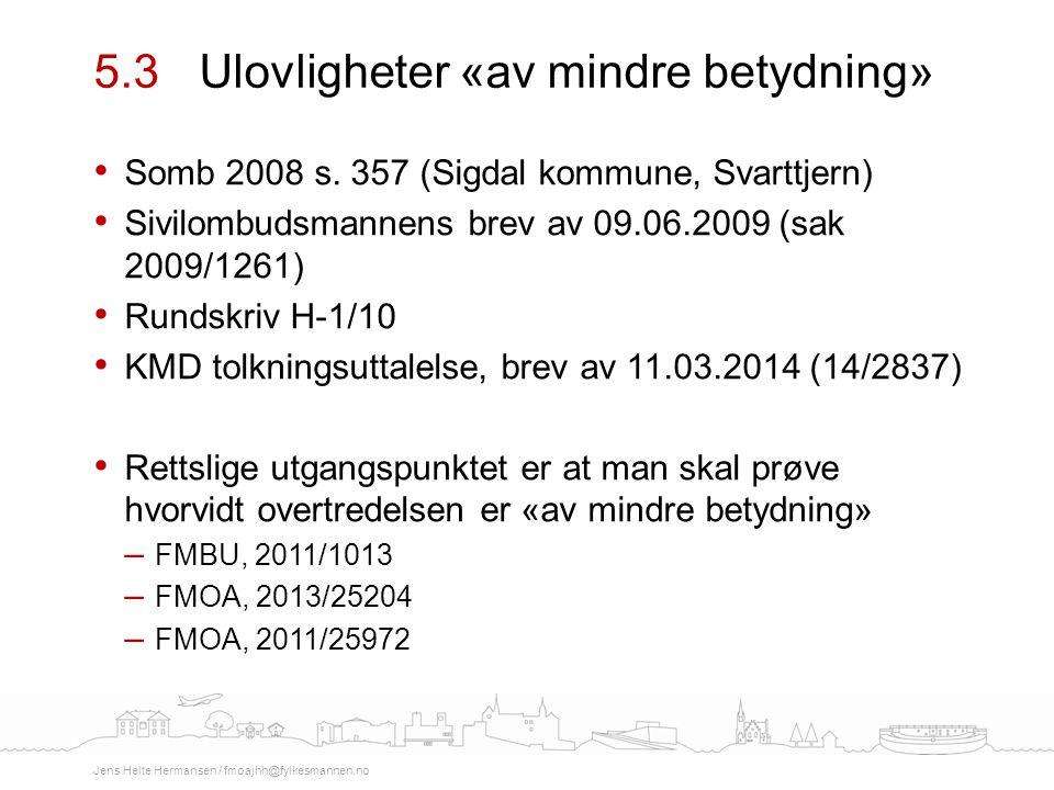 Somb 2008 s. 357 (Sigdal kommune, Svarttjern) Sivilombudsmannens brev av 09.06.2009 (sak 2009/1261) Rundskriv H-1/10 KMD tolkningsuttalelse, brev av 1