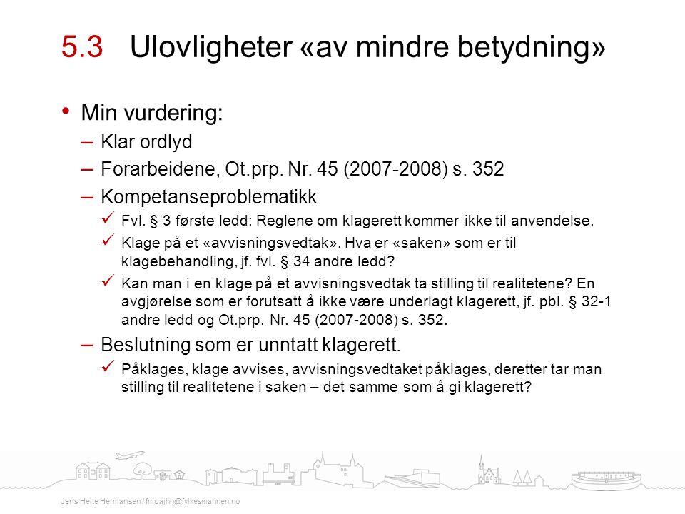 Min vurdering: – Klar ordlyd – Forarbeidene, Ot.prp. Nr. 45 (2007-2008) s. 352 – Kompetanseproblematikk Fvl. § 3 første ledd: Reglene om klagerett kom