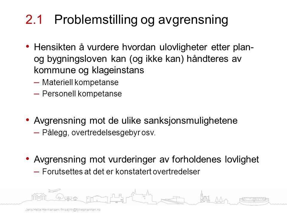 Hensikten å vurdere hvordan ulovligheter etter plan- og bygningsloven kan (og ikke kan) håndteres av kommune og klageinstans – Materiell kompetanse –