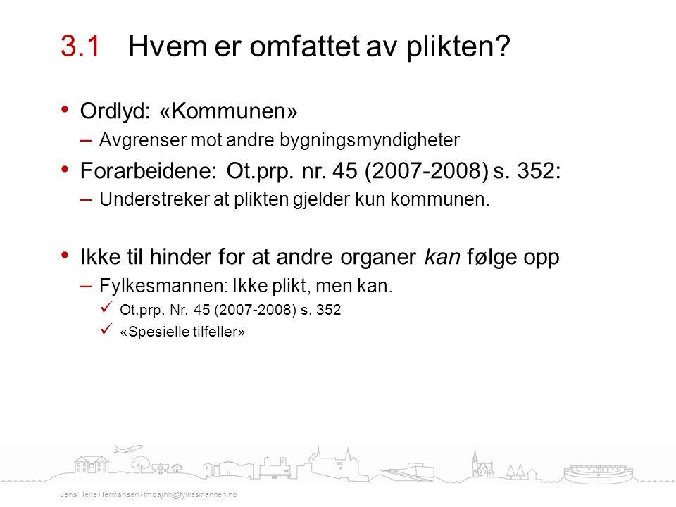 Ordlyd: «Kommunen» – Avgrenser mot andre bygningsmyndigheter Forarbeidene: Ot.prp. nr. 45 (2007-2008) s. 352: – Understreker at plikten gjelder kun ko
